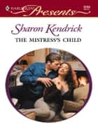 The Mistress's Child ebook by Sharon Kendrick