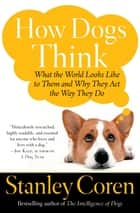 How Dogs Think ebook by Stanley Coren