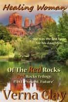 Healing Woman of the Red Rocks: Past ebook by Verna Clay