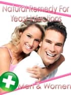 Natural Remedy For Yeast Infections ebook by Anonymous