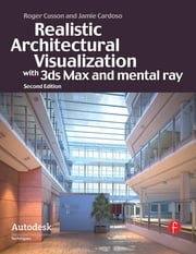 Realistic Architectural Visualization with 3ds Max and mental ray ebook by Roger Cusson,Jamie Cardoso