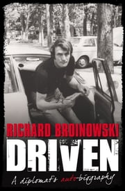 Driven: A Diplomat's Auto-biography ebook by Richard Broinowski