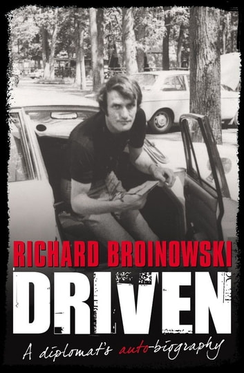 Driven - A Diplomat's Auto-biography ebook by Richard Broinowski