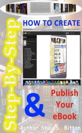Step-by-Step How To Create & Publish Your eBook ebook by Shai S Bitton
