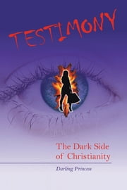 Testimony - The Dark Side of Christianity ebook by Darling Princess