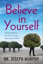Believe in Yourself ebook by Joseph Murphy, Digital Fire