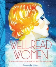 Well-Read Women - Portraits of Fiction's Most Beloved Heroines ebook by Samantha Hahn