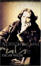 A Critic in Pall Mall ebook by Oscar Wilde