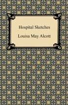 Hospital Sketches 電子書 by Louisa May Alcott