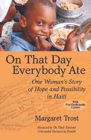 On That Day, Everybody Ate: One Woman's Story of Hope and Possibility in Haiti ebook by Paul Farmer