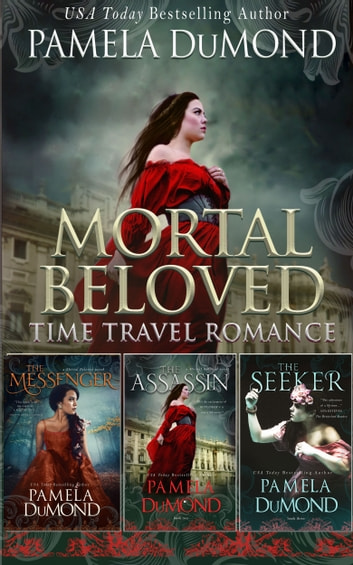 Mortal Beloved Historical Fantasy Time Travel Collection - Books 1 - 3 ebook by Pamela DuMond