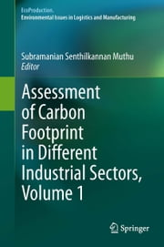 Assessment of Carbon Footprint in Different Industrial Sectors, Volume 1 ebook by Subramanian Senthilkannan Muthu