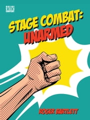 Stage Combat: Unarmed (with Online Video Content) ebook by Roger Bartlett