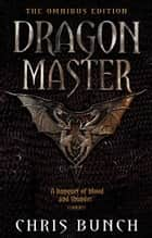Dragonmaster: The Omnibus Edition - Omnibus ebook by Chris Bunch