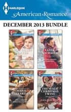 Harlequin American Romance December 2013 Bundle - The Texas Christmas Gift\The Cowboy's Christmas Surprise\Second Chance Christmas\The SEAL's Christmas Twins ebook by Cathy Gillen Thacker, Marie Ferrarella, Tanya Michaels,...