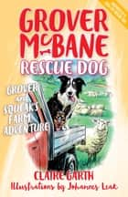 Grover and Squeak's Farm Adventure - Grover McBane, Rescue Dog ebook by Claire Garth, Johannes Leak