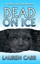 Dead on Ice ebook by Lauren Carr