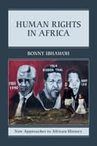 Human Rights in Africa ebook by Bonny Ibhawoh