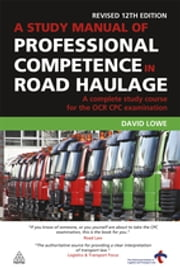 A Study Manual of Professional Competence in Road Haulage - A Complete Study Course for the OCR CPC Examination ebook by David Lowe