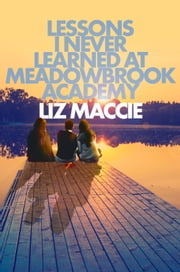 Lessons I Never Learned at Meadowbrook Academy ebook by Liz Maccie