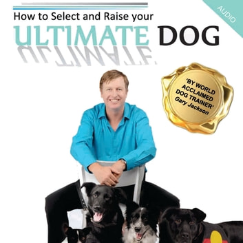 How to Select and Raise your ULTIMATE DOG audiobook by Gaz Jackson