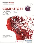 Compute-IT: Student's Book 1 - Computing for KS3 ebook by Hodder Education