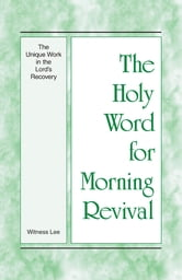 The Holy Word for Morning Revival - The Unique Work in the Lord's Recovery ebook by Witness Lee