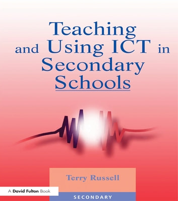 Teaching and Using ICT in Secondary Schools ebook by Terry Russell
