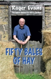 Fifty Bales of Hay ebook by Roger Evans
