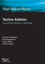 Techno Addicts: Young Person Addiction to Technology ebook by Kakabadse, Andrew P