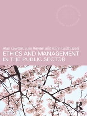 Ethics and Management in the Public Sector ebook by Alan Lawton,Julie Rayner,Karin Lasthuizen