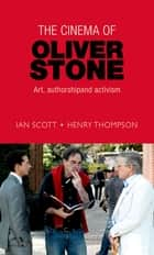 The cinema of Oliver Stone ebook by Ian Scott,Henry Thompson