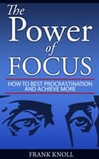 The Power of Focus ebook by Frank Knoll