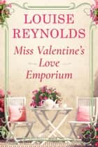 Miss Valentine's Love Emporium ebook by Louise Reynolds