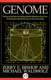 Genome - The Story of the Most Astonishing Scientific Adventure of Our Time—the Attempt to Map All the Genes in the Human Body ebook by Jerry E. Bishop,Michael Waldholz