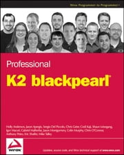 Professional K2 blackpearl ebook by Holly Anderson,Jason Apergis,Sergio Del Piccolo,Chris Geier,Codi Kaji,Shaun Leisegang,Igor Macori,Gabriel Malherbe,Jason Montgomery,Colin Murphy,Chris O'Connor,Anthony Petro,Eric Schaffer,Mike Talley