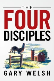 The Four Disciples ebook by Gary Welsh