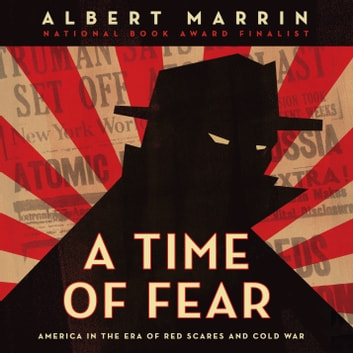 A Time of Fear - America in the Era of Red Scares and Cold War audiobook by Albert Marrin