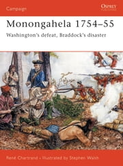 Monongahela 1754-55 - Washington's defeat, Braddock's disaster ebook by Rene Chartrand,Stephen Walsh