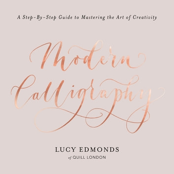 Modern calligraphy ebook by lucy edmonds 9781409172567 rakuten kobo modern calligraphy a step by step guide to mastering the art of creativity fandeluxe Image collections