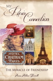 My Paris Connection - The Miracle of Friendship ebook by Anna Alden-Tirrill