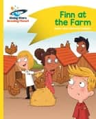 Reading Planet - Finn at the Farm - Yellow: Comet Street Kids ePub ebook by Adam Guillain, Charlotte Guillain