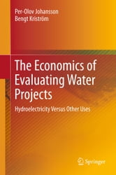 The Economics of Evaluating Water Projects - Hydroelectricity Versus Other Uses ebook by Per-Olov Johansson,Bengt Kriström