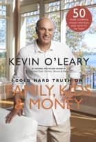Cold Hard Truth on Family, Kids and Money ebook by Kevin O'Leary