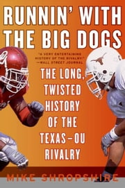 Runnin' with the Big Dogs - The Long, Twisted History of the Texas-OU Rivalry ebook by Mike Shropshire