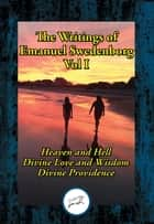 The Writings of Emanuel Swedenborg Vol. I - Heaven and Hell; Divine Love and Wisdom; Divine Providence ebook by Emanuel Swedenborg