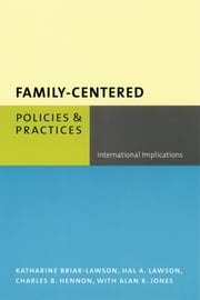 Family-Centered Policies and Practices - International Implications ebook by Katharine Briar-Lawson,Hal A. Lawson,Charles B. Hennon,Alan R. Jones