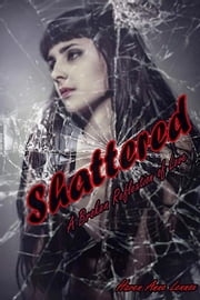 Shattered: A Broken Reflection of Love - Twisted Series, #1 ebook by Haven Anne Lennox