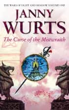 The Curse of the Mistwraith (The Wars of Light and Shadow, Book 1) ebook by Janny Wurts