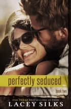 Perfectly Seduced ebook by